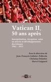 Jean-François Galinier-Pallerola et Christian Delarbre - Vatican II, 50 ans après - Interprétation, réception, mise en oeuvre et développements doctrinaux (1962-2012).