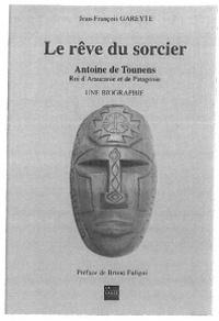 Jean-François Gareyte - Le rêve du sorcier - Antoine de Tounens, roi d'Araucanie et de Patagonie Tome 2.