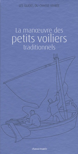 Jean-François Garry et Jean-Pierre Philippe - Les Guides du chasse-marée Coffret en 2 volumes - Tome 1 : La manoeuvre des petits voiliers traditionnels. Tome 2 : La construction des bateaux en bois.