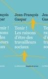 Jean-François Gaspar - Tenir ! - Les raisons d'être des travailleurs sociaux.