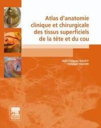 Jean-François Gaudy et Christian Vacher - Atlas d'anatomie clinique et chirurgicale des tissus superficiels de la tête et du cou.
