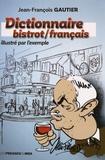Jean-François Gautier - Dictionnaire bistrot-français illustré par l'exemple.