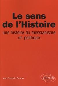 Jean-François Gautier - Le sens de l'Histoire - Une histoire du messianisme en politique.