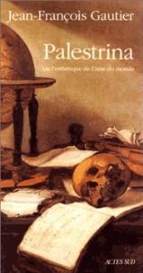 Jean-François Gautier - Palestrina ou L'esthétique de l'âme du monde.