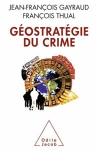 Jean-François Gayraud et François Thual - Géostratégie du crime.