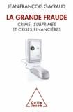 Jean-François Gayraud - Grande Fraude (La) - Crime, subprimes et crises financières.