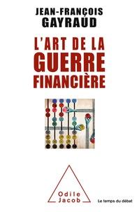 Jean-François Gayraud - L'art de la guerre financière.