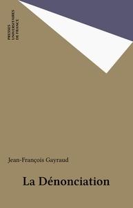 Jean-François Gayraud - La dénonciation.