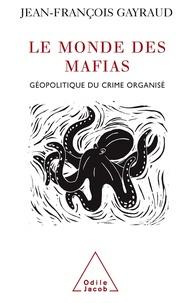 Jean-François Gayraud - Le monde des mafias - Géopolitique du crime organisé.
