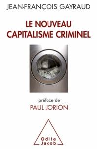 Jean-François Gayraud - Le nouveau capitalisme criminel - Crises financières, narcobanques, trading de haute fréquence.