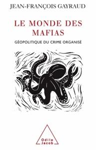 Jean-François Gayraud - Monde des mafias (Le) - Géopolitique du crime organisé.