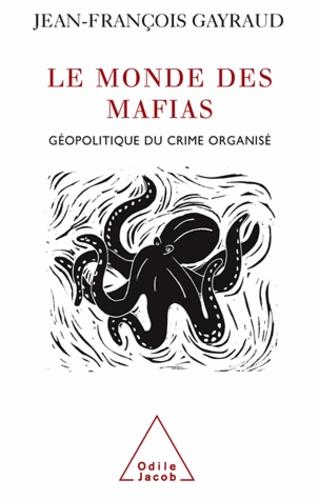 Monde des mafias (Le). Géopolitique du crime organisé