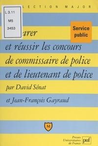 Jean-François Gayraud et David Sénat - Préparer et réussir les concours de commissaire de police et de lieutenant de police.