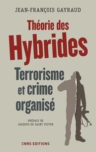 Jean-François Gayraud - Théorie des hybrides - Terrorisme et crime organisé.