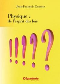 Jean-François Geneste - Physique : de l'esprit des lois.