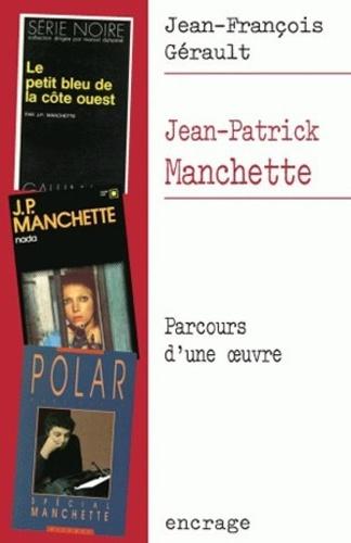 Jean-François Gérault - Jean-Patrick Manchette - Parcours d'une oeuvre.