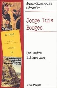 Jean-François Gérault - Jorge Luis Borges - Une autre littérature.