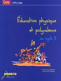 Jean-François Gibert et Jean-Pierre Piednoir - Education physique et polyvalence au cycle 3.