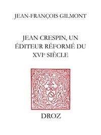 Jean-François Gilmont - Jean Crespin, un éditeur réformé du XVIe siècle.