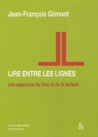 Jean-François Gilmont - Lire entre les lignes - Une approche du livre et de la lecture.