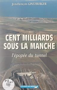 Jean-François Gintzburger et Phil Demail - Cent milliards sous la manche - L'épopée du tunnel.