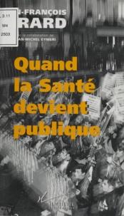 Jean-François Girard - Quand la santé devient publique.