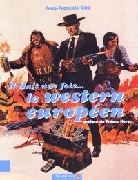 Jean-François Giré - Il était une fois... le western européen. - 1960-2002.