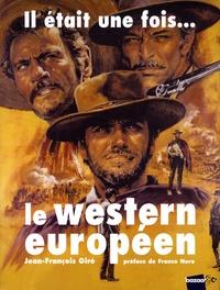 Jean-François Giré - Il était une fois... le western européen - 1901-2008.
