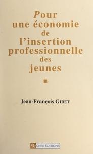 Jean-François Giret - Pour une économie de l'insertion professionnelle des jeunes.