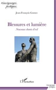 Jean-François Gomez - Blessures et lumière - Nouveaux chants d'exil.