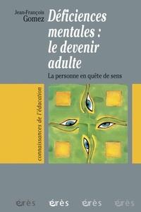 Jean-François Gomez - Déficiences mentales : le devenir adulte - La personne en quête de sens.