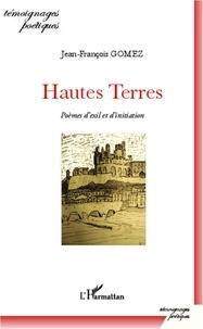 Jean-François Gomez - Hautes Terres - Poèmes d'exil et d'initiation.