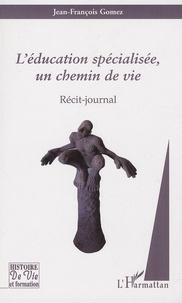 Jean-François Gomez - L'éducation spécialisée, un chemin de vie - Récit-journal.