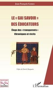 """Jean-François Gomez - Le """"gai savoir"""" des éducateurs - Eloge des """"transparents"""". Chroniques et récits."""