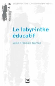 Jean-François Gomez - Le labyrinthe éducatif.