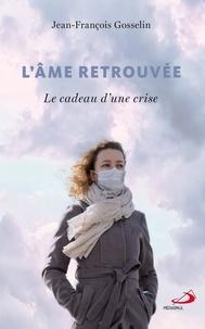 Jean-François Gosselin - Âme retrouvée (L') - Le cadeau d'une crise.