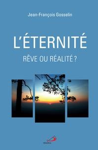 L'éternité- Rêve ou réalité ? - Jean-François Gosselin |