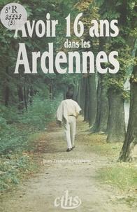Jean-François Gossiaux - Avoir seize ans dans les Ardennes.