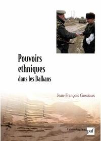 Jean-François Gossiaux - Pouvoirs éthniques dans les Balkans.
