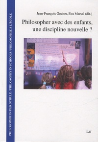 Jean-François Goubet et Eva Marsal - Philosopher avec des enfants, une discipline nouvelle ?.