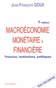 Macroéconomie monétaire & financière- Théories, institutions, politiques - Jean-François Goux |
