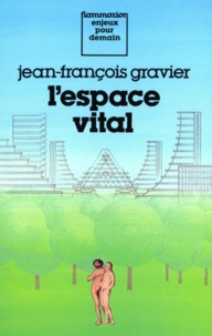 Jean-François Gravier - L'Espace vital - Du paradis terrestre à l'aménagement du territoire.