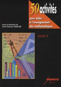Jean-François Grelier - 50 activités pour aider à l'enseignement des mathématiques - Cycle 3.