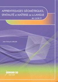 Jean-François Grelier - Apprentissages géométriques, spatialité et maîtrise de la langue au cycle 2.