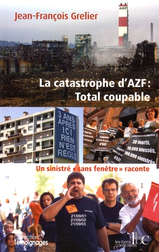 """Jean-François Grelier - La catastrophe d'AZF : Total coupable - Un sinistré """"sans fenêtre"""" raconte."""