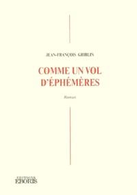 Jean-François Griblin - Comme un vol d'éphémères.