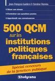 Jean-François Guédon et Caroline Hanras - 500 QCM sur les institutions politiques françaises.