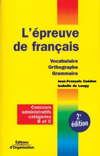 Jean-François Guédon et Isabelle de Loupy - L'épreuve de français - Vocabulaire, Orthographe, Grammaire, Concours administratifs catégories B et C.