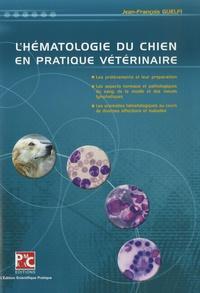 Jean-François Guelfi - L'hématologie du chien en pratique vétérinaire - Avec un fascicule.