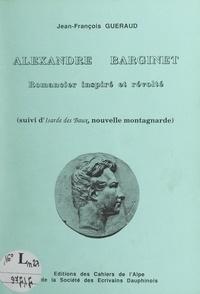Jean-François Gueraud - Alexandre Barginet, romancier inspiré et révolté - Suivi d'Isarde des Baux : nouvelle montagnarde.